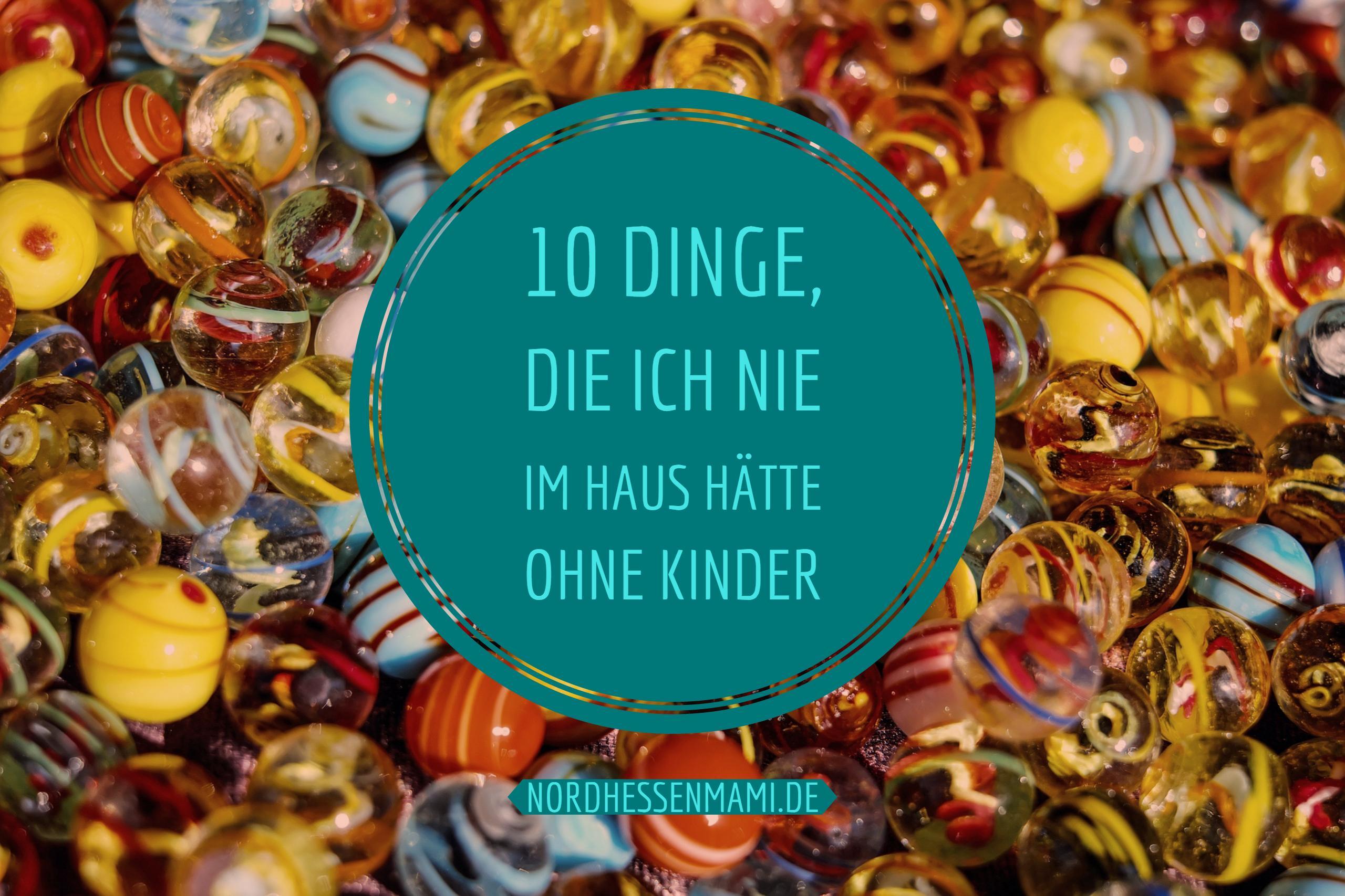10 Dinge, die ich nie im Haus hätte ohne Kind › nordhessenmami.de